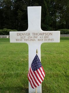 Sergeant Denver Thompson U.S. Army 254th Infantry Regiment, 63rd Infantry Division Entered the Service From: West Virginia Service #: 35848811 Date of Death: May 13, 1945 World War II Buried: Plot B Row 2 Grave 59 Epinal American Cemetery Dinozé, France
