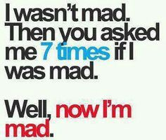 I do this... I always think you're mad at me.. and I'm sure it makes you mad