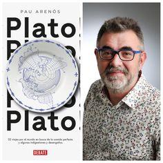 """""""¡Plato! 32 viajes por el mundo en busca de la comida perfecta y algunas indigestiones y desengaños"""" La experiencia, la expectativa y los chefs según Pau Arenós"""