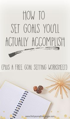 Set Goals You Can Actually Accomplish-with a FREE goal setting worksheet!