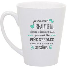"I want to make this mug. ""You're more beautiful than Cinderella. You smell like pine needles and you have a face of sunshine"" (Bridesmaids for the win)"