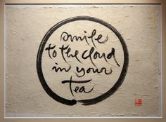 Smile to the cloud in your tea - Thich Nhat Hanh Calligraphy