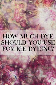 Ever wonder how much dye powder you should be using for ice dye?