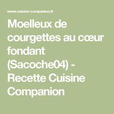 Moelleux de courgettes au cœur fondant (Sacoche04) - Recette Cuisine Companion