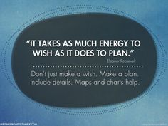 """#760 """"It takes as much energy to wish as it does to plan."""" –..."""