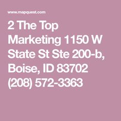2 The Top Marketing  1150 W State St Ste 200-b,  Boise, ID 83702    (208) 572-3363