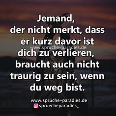 Jemand der nicht merkt – Sprüche Paradies Someone who doesn't notice - sayings paradise Happy Quotes, Best Quotes, Love Quotes, Sad Quotes, 21st Century Skills, True Words, Friendship Quotes, Decir No, Poems