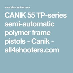 CANIK 55 TP-series semi-automatic polymer frame pistols - Canik - 	all4shooters.com