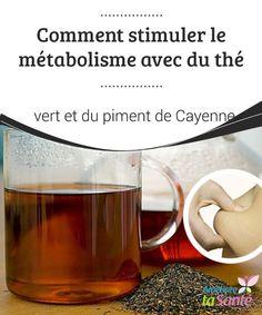 Comment stimuler le #métabolisme avec du thé vert et du piment de Cayenne   Le #piment de #Cayenne et le thé vert ont des #propriétés similaires, si l'on regarde uniquement leur action sur le métabolisme.
