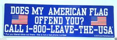 DOES MY AMERICAN FLAG OFFEND YOU? CALL 1-800-...Anti-Obama Bumper Sticker PD