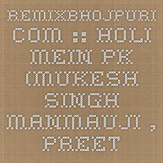 RemixBhojpuri.com :: Holi Mein Pk (Mukesh Singh Manmauji , Preeti Sharma , Vibha Rani) :: Bhojpuri Holi Mp3 Songs > Bhojpuri Holi Mp3 Songs (2015)