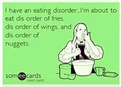 I have an eating disorder . . . .
