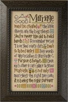 A good marriage must be created, the little things are the big things, you're never too old to hold hands, remember to say I love you every day, don't go to bed angry, say words of appreciation & gratitude, forgive & forget, give each other a safe place to grow, marriage is not only marrying the right person, it is being the right partner