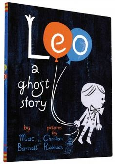 "Leo: a Ghost Story by Mac Barnett | Kristin M. says: ""Leo is the most-adorable, least-scary ghost I have ever met. He gives Casper a run for his money."""