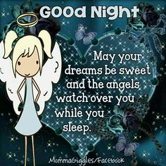 May your dreams be sweet and the angels watch over you while you sleep night angel good night best good night quotes daily night images inspirational good night images Good Night Quotes, Good Night Meme, Good Night Prayer, Cute Good Night, Good Night Friends, Good Night Blessings, Good Night Messages, Good Night Wishes, Good Night Sweet Dreams