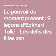 Le pouvoir du moment présent : 9 leçons d'Eckhart Tollé - Les defis des filles zen