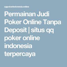Permainan Judi Poker Online Tanpa Deposit | situs  qq poker online  indonesia terpercaya