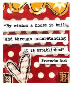 By wisdom a house is built and through understanding it is established. Proverbs A wise man is strong and is better than a strong man , and a man of knowledge increases and strengthens his power; Proverbs 24, Proverbs Quotes, Great Quotes, Inspirational Quotes, Scripture Verses, Scriptures, Walk By Faith, Word Of God, Gods Love