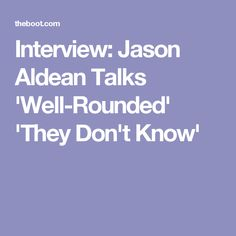 Interview: Jason Aldean Talks 'Well-Rounded' 'They Don't Know'