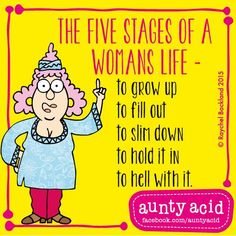 #AuntyAcid the five stages of a woman's life