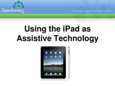 The iPad as Assistive Technology slideshare show from spectronics