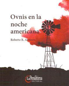 """El poema del hombre muerto: """"Ovnis en la noche americana"""" 2016 - Roberto R. An..."""