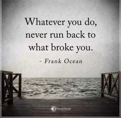 You need to go forward nothing rarely comes good when you go back xx