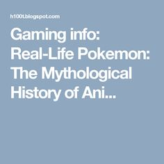 Gaming info: Real-Life Pokemon: The Mythological History of Ani...