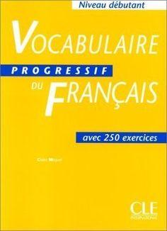 Voca progressif du français + 250 exercices. Niveau débutant. Clé Interational. Auteure: Claire Miquel