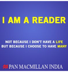 I am a reader not because I don't have a LIFE but because I choose to have MANY. --Copyright © Pan Macmillan India.