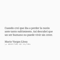 Mario Vargas Llosa Book Quotes, Me Quotes, Mario Varga Llosa, Some Good Quotes, Daily Inspiration, Favorite Quotes, Positive Quotes, Mario Vargas, Positivity