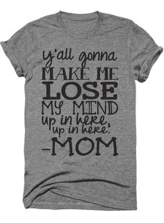 y'all gonna make me lose my mind up in here up in here - MOM funny momlife shirt.