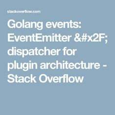 Golang events: EventEmitter / dispatcher for plugin architecture - Stack Overflow