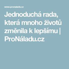 Jednoduchá rada, která mnoho životů změnila k lepšímu | ProNáladu.cz