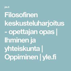 Filosofinen keskusteluharjoitus - opettajan opas | Ihminen ja yhteiskunta | Oppiminen | yle.fi