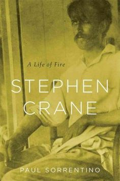 Stephen Crane : a life of fire - The author sorts through the myths, half-truths, distortions and outright fabrications in an attempt to give the most accurate account of the life of the author of The Red Badge of Courage.