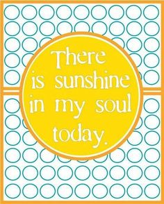 Sunshine quote via Carol's Country Sunshine on Facebook