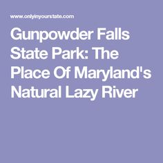 Gunpowder Falls State Park: The Place Of Maryland's Natural Lazy River