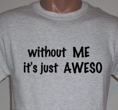 Without ME it's just AWESO Funny T shirt by MyPersonaliTs on Etsy - StyleSays