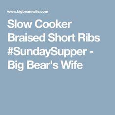Slow Cooker Braised Short Ribs #SundaySupper - Big Bear's Wife