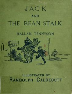 Jack and the bean-stalk : English hexameters by Tennyson, Hallam Tennyson, Baron, 1852-1928; Caldecott, Randolph, 1846-1886, ill  Published 1886 Topics Fairy tales SHOW MORE   This version of the famous story includes unfinished sketches by Caldecott  This version of the famous story includes unfinished sketches by Caldecott   Publisher London ; New York : Macmillan Pages 84 Possible copyright status NOT_IN_COPYRIGHT Language English