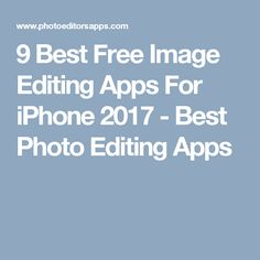 9 Best Free Image Editing Apps For iPhone 2017 - Best Photo Editing Apps