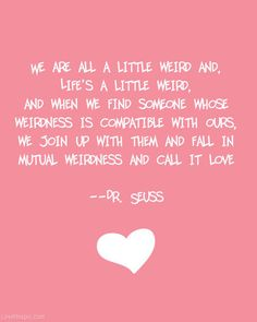 Call it love love quotes quotes quote quotes and sayings image quotes picture quotes dr seuss quotes