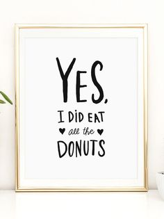 Yes I did eat all the donuts Printable artwork by PrintableHappies - Affordably cute printable artwork by Printable Happies on @Etsy! Hand drawn and hand lettered, each piece is truly unique!