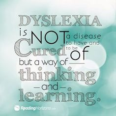 Dyslexia is not a disease to have and be cured of, but a way of thinking and learning. #Dyslexia