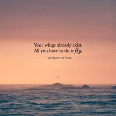 Your wings already exist. All you have to do is fly. via (http://ift.tt/2i9KeDd)