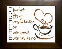 Cross Stitch COFFEE Acronym, Chris Offers Forgiveness For Everyone Everywhere Finished size 8 x 10 inches - No Custom Framing necessary! C.O.F.F.E.E. finishes t