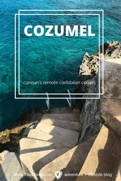 Cozumel -- the remote island cousin of Cancun. A hidden gem Quintana Roo, Mexico. Travel tips and photos from the blog Travel-Break.net
