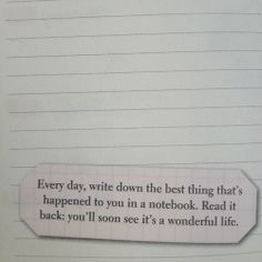 every day, write down the best thing thats happened to you in a notebook. read it back, you'll soon see its a wonderful life