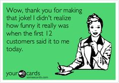 FYI to everyone who makes sarcastic jokes: your jokes really aren't funny. even when we laugh.